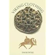 Viking Clothing by Thor Ewing (2006-04-01)