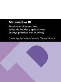Matemáticas III. Ecuaciones Diferenciales, Series De Fourier Y Aplicaciones (Textos Docentes) por Gloria Aguilar Villa