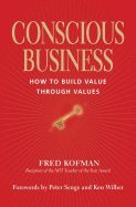 Conscious Business: How to Build Value Through Value