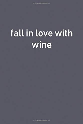 fall in love with wine: Lined Notebook -