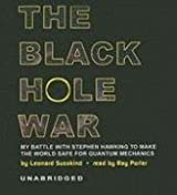 The Black Hole War: My Battle with Stephen Hawking to Make the World Safe for Quantum Mechanics by Leonard Susskind (2008-08-01)