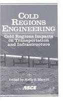 Cold Regions Engineering - Cold Regions Impact on Transportation and Infrastructures: Proceedings from the 11th International Conference on Cold ... Held May 20-22, 2002 in Anchorage, Alaska