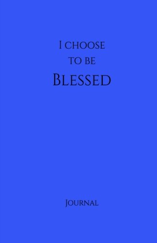 I Choose to Be Blessed Journal:  Blue: Blue Matte Finish, Daily Diary, Blank Journal & Notebook for Adults, Teens or Kids (Elite Journal)