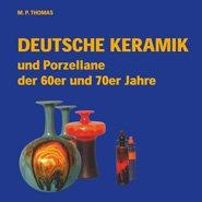 Deutsche Keramik und Porzellane der 60er und 70er Jahre: Ein Wegweiser für den Sammler