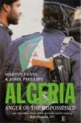 Algeria: Anger of the Dispossessed by John Phillips, Martin Evans (September 25, 2007) Hardcover