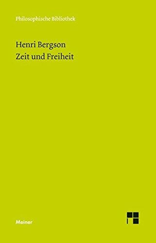 Zeit und Freiheit: Versuch über das dem Bewußtsein unmittelbar Gegebene (Philosophische Bibliothek)