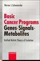 Basic Cancer Programs: Genes, Signals, Metabolites: Unified Holistic Theory of Evolution 1st edition by Schwemmler, W.J. (1998) Paperback