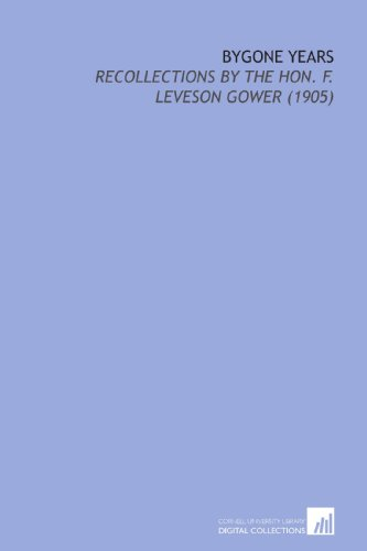 Bygone Years: Recollections By the Hon. F. Leveson Gower (1905)