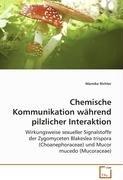 Chemische Kommunikation während pilzlicher Interaktion: Wirkungsweise sexueller Signalstoffe der ZygomycetenBlakeslea trispora (Choanephoraceae) und Mucor mucedo(Mucoraceae)