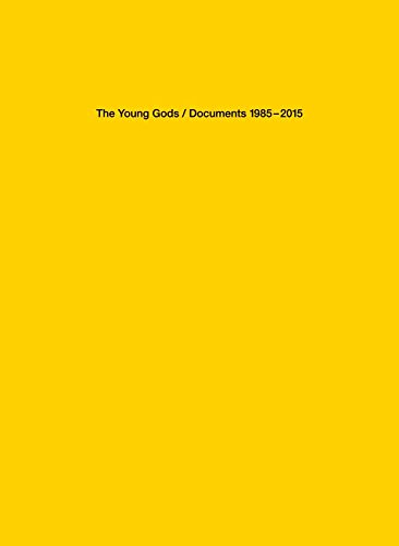 The Young Gods : Documents 1985-2015