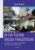 Si vis pacem, delea violentiam: Análisis de conflictos armados: previsión y prevenciones (Universitati) por Juan Batista González