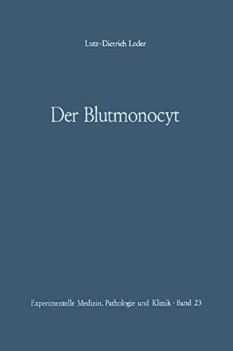 Experimentelle Medizin, Pathologie und Klinik, Band 23: Der Blutmonocyt: Morphologie - Herkunft - Funktion und prospektive Potenz - Monocytenleukämie