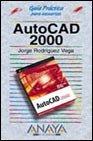 Autocad 2000 (Guia Practica Para Usuarios/ Practical Guides for Users) por Jorge Rodriguez Vega