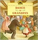 Dance At Grandpa's (My First Little House Books) (My Fist Little House Books)