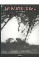 Descargar Libro La Parte Ideal/ the Ideal Part (Pertiga) de Alvaro Uribe