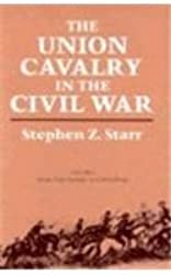 The Union Cavalry in the Civil War: Vol I: From Fort Sumter to Gettysburg