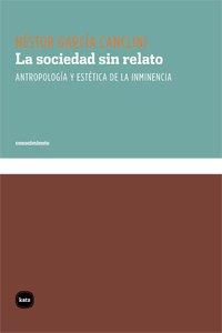 La sociedad sin relato : antropología y estética de la inminencia