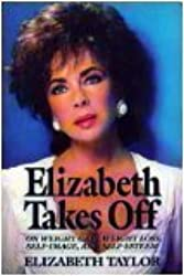 Elizabeth Takes Off: On Weight Gain, Weight Loss, Self Image, and Self-Esteem