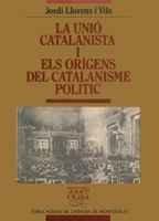 La Unió Catalanista i els orígens del catalanisme polític. Dels orígens a la presidència del Dr. Martí i Julià (1891-1903) (Biblioteca Abat Oliba)