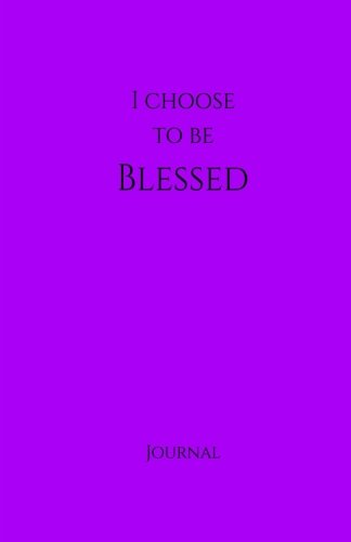 I Choose to Be Blessed Journal:  Purple: Purple Cover, Daily Diary, Blank Journal & Notebook for Adults, Teens or Kids (Elite Journal)