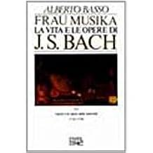 Frau Musika. La vita e le opere di J. S. Bach