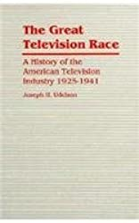 The Great Television Race: History of the Television Industry, 1925-41 by Joseph H. Udelson (1982-01-06)