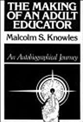 The Making of an Adult Educator: An Autobiographical Journey (Jossey Bass Higher and Adult Education) by Malcolm S. Knowles (1989-08-21)
