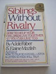 Siblings Without Rivalry/How to Help Your Children Live Together So You Can Live Too by Adele; Mazlish, Elaine Faber (1988-05-02)