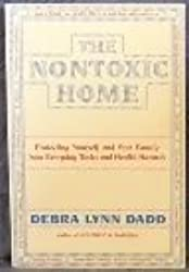 Nontoxic Home and Office: Protecting Yourself and Your Family from Everyday Toxics and Health Hazards