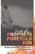 Prophets Foretold Him by Timothy Cross (2010-12-13) (Folio Gospel Press)