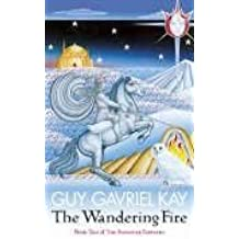 The Wandering Fire (Fionavar Tapestry): Written by Guy Gavriel Kay, 2011 Edition, (New Ed) Publisher: Harper Voyager [Paperback]