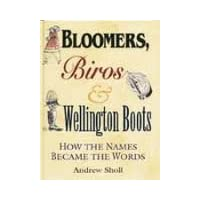 BLOOMERS, BIROS & WELLINGTON BOOTS - HOW THE NAMES BECAME THE WORDS