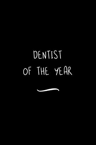 Dentist of the Year: Funny Office Notebook/Journal For Women/Men/Coworkers/Boss/Business Woman/Funny office work desk humor/ Stress Relief Anger Management Journal(6x9 inch)