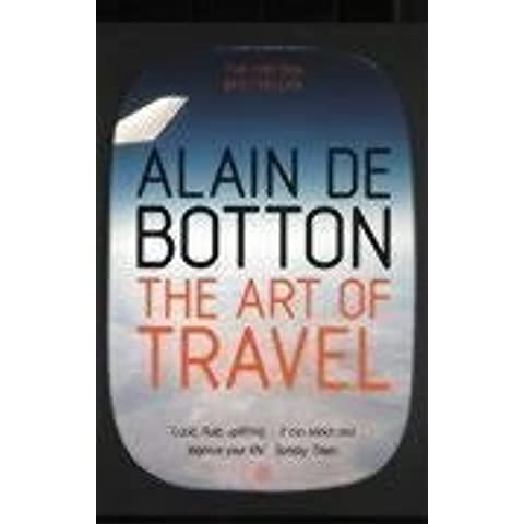 The Art of Travel by Alain de Botton (29-May-2003) Paperback