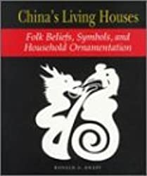 China's Living Houses: Folk Beliefs, Symbols, and Household Ornamentation by Ronald G. Knapp (1999-05-02)
