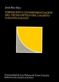 Formación y citodiferenciación del techo óptico del lagarto gallotia galloti (Colección institucional) por Jesús Báez Báez