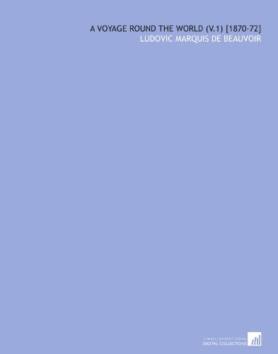 A Voyage Round the World (V.1) [1870-72] por Ludovic Marquis de Beauvoir