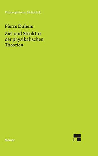 Ziel und Struktur der physikalischen Theorien (Philosophische Bibliothek)