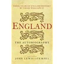 England: The Autobiography - 2,000 Years of English History by Those Who Saw It Happen by John Lewis-Stempel (2005-08-01)