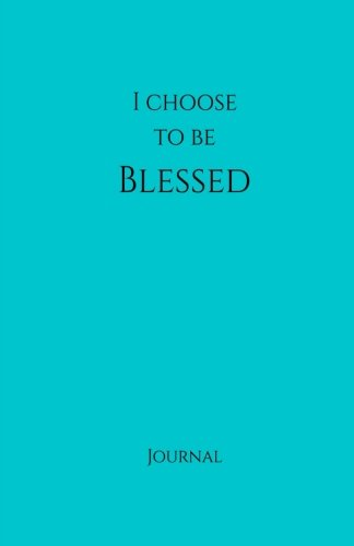 I Choose to Be Blessed Journal:  Teal: Teal Cover, Daily Diary, Blank Journal & Notebook for Adults, Teens or Kids (Elite Journal)