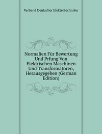 Normalien Für Bewertung Und Prfung Von Elektrischen Maschinen Und Transformatoren, Herausgegeben (German Edition)