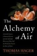 The Alchemy of Air: A Jewish Genius, a Doomed Tycoon, and the Scientific Discovery That Fed the World but Fueled the Rise of Hitler by Thomas Hager (2008-09-09)