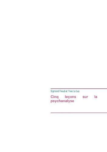 Cinq leçons sur la psychanalyse : Edition intégrale par Sigmund Freud