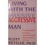 Living With the Passive Aggressive Man - Scott Wetzler