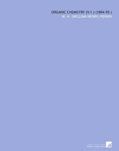 Organic Chemistry (V.1) (1894-95) por W. H. (William Henry) Perkin