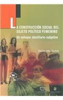 La construccion social del sujeto politico femenino (Las ciencias sociales: Estudios de genero/ The Social Sciences: Gender Studies)