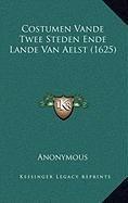 Costumen Vande Twee Steden Ende Lande Van Aelst (1625)