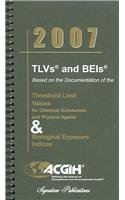 2007 TLVs and BEIs: Based on the Documentation of the Threshold Limit Values for Chemical Substances and Physical Agents & Biological Exposure Indices
