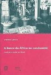 A Busca Da África No Candomblé (Em Portuguese do Brasil)