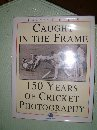 Caught in the Frame: 150 Years of Cricket Photography por Patrick Eagar